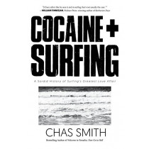 Cocaine + Surfing: A Sordid History of Surfing's Greatest Love Affair by Chas Smith, 9781644280331