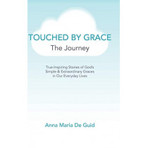 Touched By Grace: The Journey by Anna Maria de Guid, 9781644587294