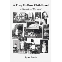 A Frog Hollow Childhood: A Memoir of Hartford by Lynn Davis, 9781644620540