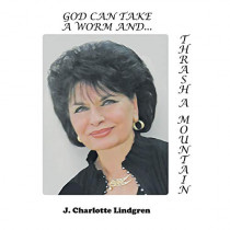 God Can Take A Worm and Thrash a Mountain by J Charlotte Lindgren, 9781644627853