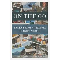 On the Go: Tales from a Trauma Flight Nurse by Greg McCaffrey Rn Micn Micp, 9781644627921