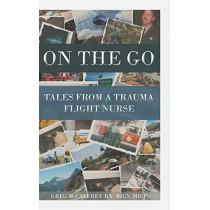 On the Go: Tales from a Trauma Flight Nurse by Greg McCaffrey Rn Micn Micp, 9781644627945