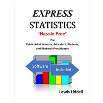 """EXPRESS STATISTICS """"Hassle Free"""" (R) For Public Administrators, Educators, Students, and Research Practitioners by Lewis Liddell, 9781644670071"""