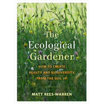 The Ecological Gardener: How to Create Beauty and Biodiversity from the Soil Up by Matt Rees-Warren, 9781645020073