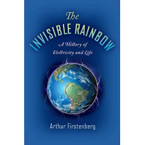 The Invisible Rainbow: A History of Electricity and Life by Arthur Firstenberg, 9781645020097