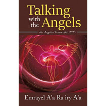 Talking With The Angels: The Angelus Transcript 2015 by Emrayel A'a Ra Iry A'a, 9781645506263
