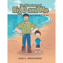 The Adventures of Big D and Me: Big D Took Me to the Sea by Alan C Christensen, 9781645592372