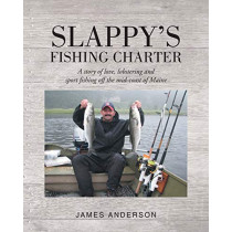 Slappy's Fishing Charter: A story of love, lobstering and sport fishing off the mid-coast of Maine by James Anderson, 9781645599685