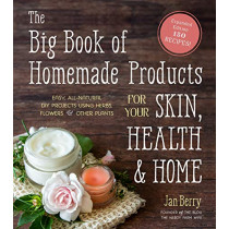 The Big Book of Homemade Products for Your Skin, Health and Home: Easy, All-Natural DIY Projects Using Herbs, Flowers and Other Plants by Jan Berry, 9781645670018