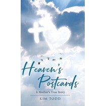 Heaven's Postcards: A Mother's True Story by Kim Todd, 9781645696988