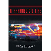 A Paramedic's Life by Neal Lindley, 9781645842262