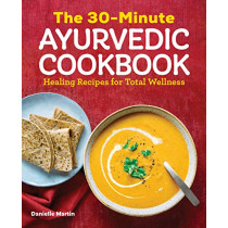 The 30-Minute Ayurvedic Cookbook by Danielle Martin, 9781646111237