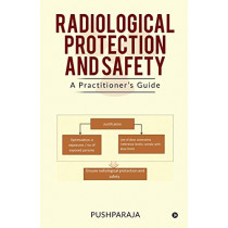 Radiological Protection and Safety: A Practitioner's Guide by Pushparaja, 9781646507092