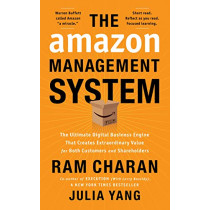 The Amazon Management System: The Ultimate Digital Business Engine That Creates Extraordinary Value for Both Customers and Shareholders by Ram Charan, 9781646870042