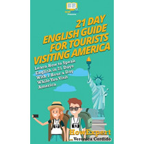 21 Day English Guide for Tourists Visiting America: Learn How to Speak English in 21 Days With 1 Hour a Day While You Visit America by Howexpert, 9781647580438