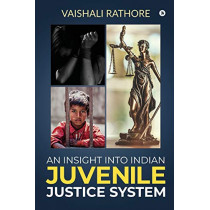An Insight Into Indian Juvenile Justice System by Vaishali Rathore, 9781647607753