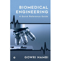 Biomedical Engineering: A Quick Reference Guide by Gowri Nambi, 9781647608040