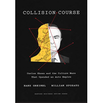Collision Course: Carlos Ghosn and the Culture Wars That Upended an Auto Empire by Hans Greimel, 9781647820473
