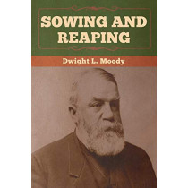 Sowing and Reaping by Dwight Moody, 9781647990312