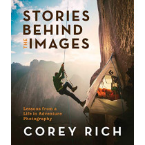 Stories Behind the Images: Lessons from a Life in Adventure Photography by Corey Rich, 9781680512649