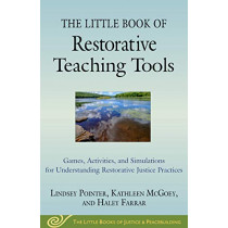 Little Book of Restorative Teaching Tools: Games, Activities, and Simulations for Understanding Restorative Justice Practices by Lindsey Pointer, 9781680995886