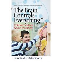 "The Brain Controls Everything"""" Children's Ideas About the Body by Gunnhildur Oskarsdottir, 9781681233796"