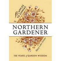 The Northern Gardener: From Apples to Zinnias by Mary Lahr Schier, 9781681340463