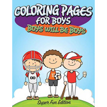 Coloring Pages For Boys: Boys will Be Boys: Super Fun Edition by Speedy Publishing LLC, 9781681450278