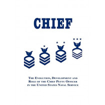 Chief: The Evolution, Development and Role of the Chief Petty Officer in the United States Naval Service by Robert J. Martin, 9781681626109