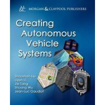 Creating Autonomous Vehicle Systems by Shaoshan Liu, 9781681730073