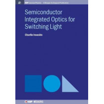 Semiconductor Integrated Optics for Switching Light by Charlie Ironside, 9781681745206