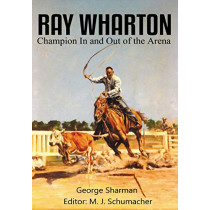Ray Wharton: Champion in and Out of the Arena by George Sharman, 9781681790855