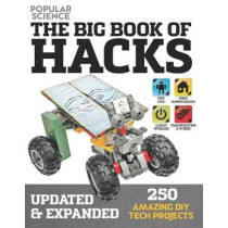Big Book Of Hacks: 250 Amazing DIY Tech Projects by Editors Of Popular Science, 9781681884110