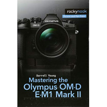 Mastering the Olympus OM-D E-M1 Mark II by Darrell Young, 9781681982540