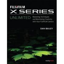 Fujifilm X Series Unlimited by Dan Bailey, 9781681983875