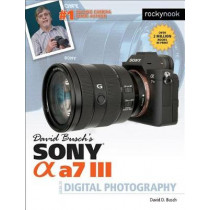 David Busch's Sony Alpha a7 III Guide to Digital Photography by David D. Busch, 9781681984124