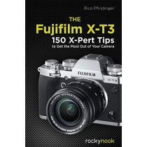 The Fujifilm X-T3: 120 X-Pert Tips to Get the Most Out of Your Camera by Rico Pfirstinger, 9781681984889