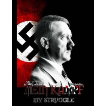 Mein Kampf - My Struggle: Unabridged edition of Hitlers original book - Four and a Half Years of Struggle against Lies, Stupidity, and Cowardice by Adolf Hitler, 9781682040218