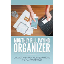 Monthly Bill Paying Organizer: Organize and Track Your Bill Payments and Plan Your Budget by Dale Blake, 9781682120699