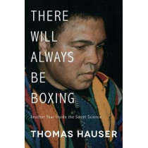 There Will Always Be Boxing: Another Year Inside the Sweet Science by Thomas Hauser, 9781682260418