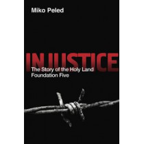 Injustice: The Story of the Holy Land Foundation Five by Miko Peled, 9781682570852