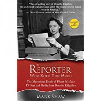 The Reporter Who Knew Too Much: The Mysterious Death of What's My Line TV Star and Media Icon Dorothy Kilgallen by Mark Shaw, 9781682614433