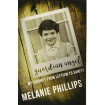 Guardian Angel: My Journey from Leftism to Sanity by Melanie Phillips, 9781682615683