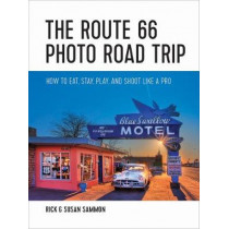The Route 66 Photo Road Trip: How to Eat, Stay, Play, and Shoot Like a Pro by Rick Sammon, 9781682680599