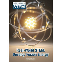 Real-World Stem: Develop Fusion Energy by Kathryn Hulick, 9781682822456