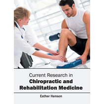 Current Research in Chiropractic and Rehabilitation Medicine by Esther Henson, 9781682862391