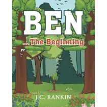 Ben...the Beginning by J C Rankin, 9781682899304