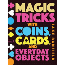 Magic Tricks with Coins, Cards and Everyday Objects by Jake Banfield, 9781682971512