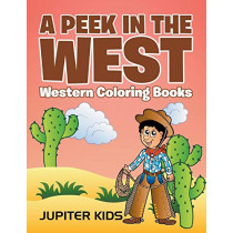 A Peek in The West: Western Coloring Books by Jupiter Kids, 9781683051152
