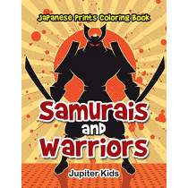 Samurais and Warriors: Japanese Prints Coloring Book by Jupiter Kids, 9781683053217